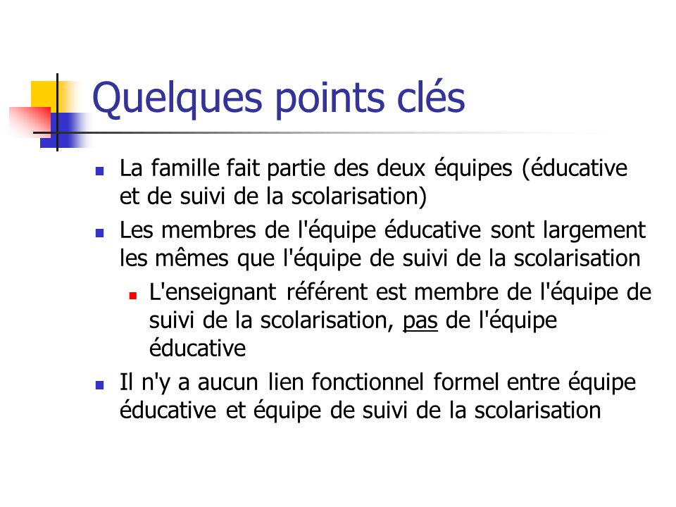 Quelques points clés La famille fait partie des deux équipes (éducative et de suivi de la scolarisation)