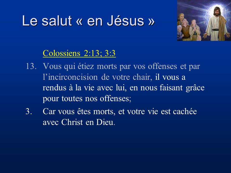 Le salut « en Jésus » Colossiens 2:13; 3:3