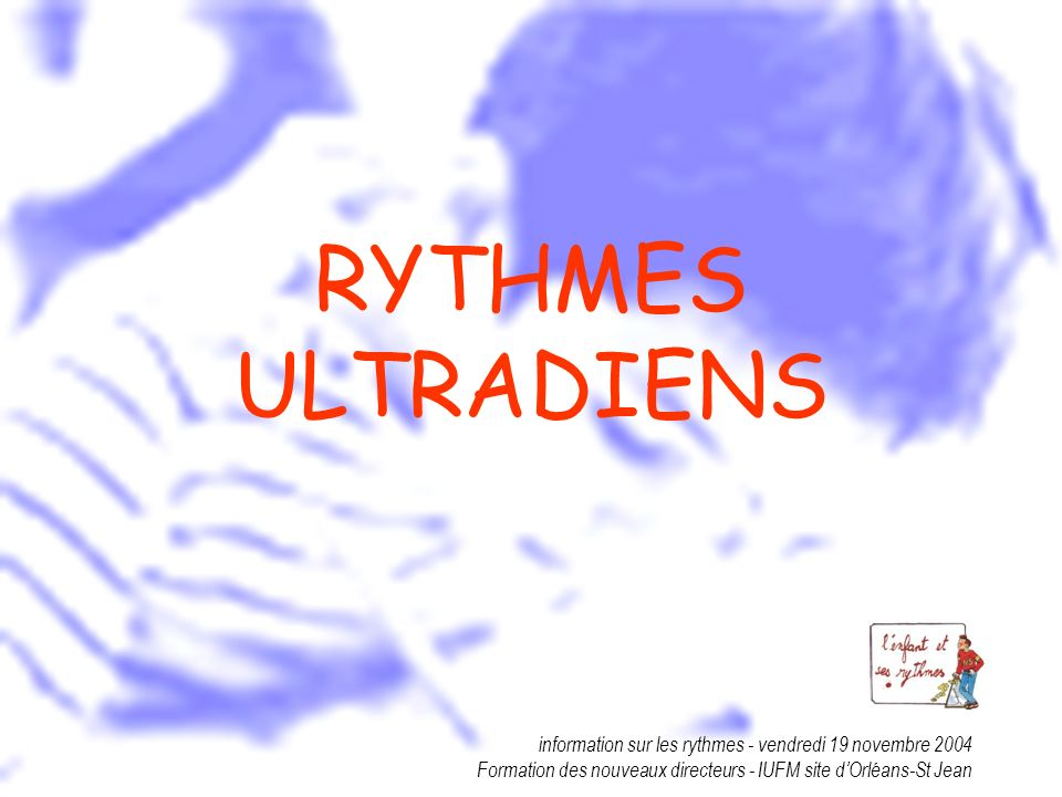 RYTHMES ULTRADIENSinformation sur les rythmes - vendredi 19 novembre 2004.