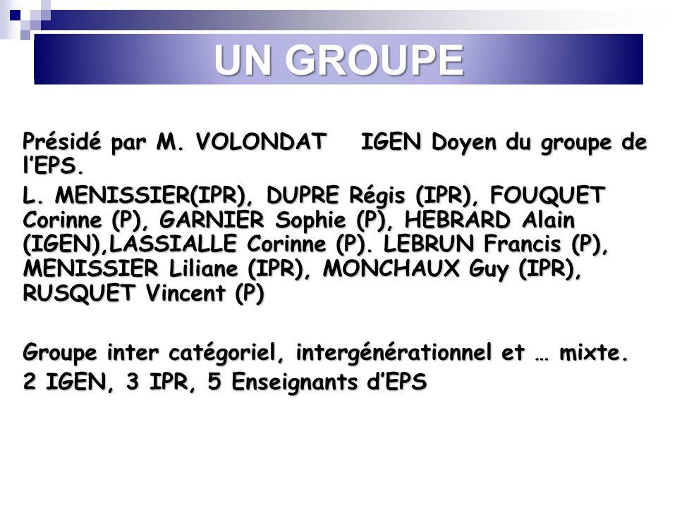 UN GROUPE Présidé par M. VOLONDAT IGEN Doyen du groupe de l'EPS.