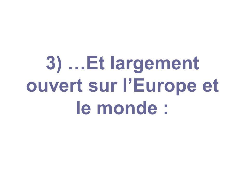 3) …Et largement ouvert sur l'Europe et le monde :