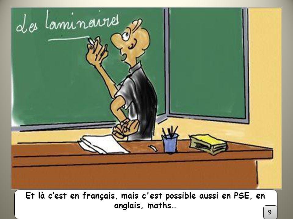 Et là c'est en français, mais c est possible aussi en PSE, en anglais, maths…