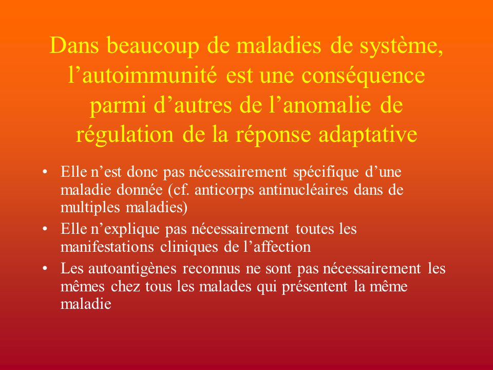 Dans beaucoup de maladies de système, l'autoimmunité est une conséquence parmi d'autres de l'anomalie de régulation de la réponse adaptative