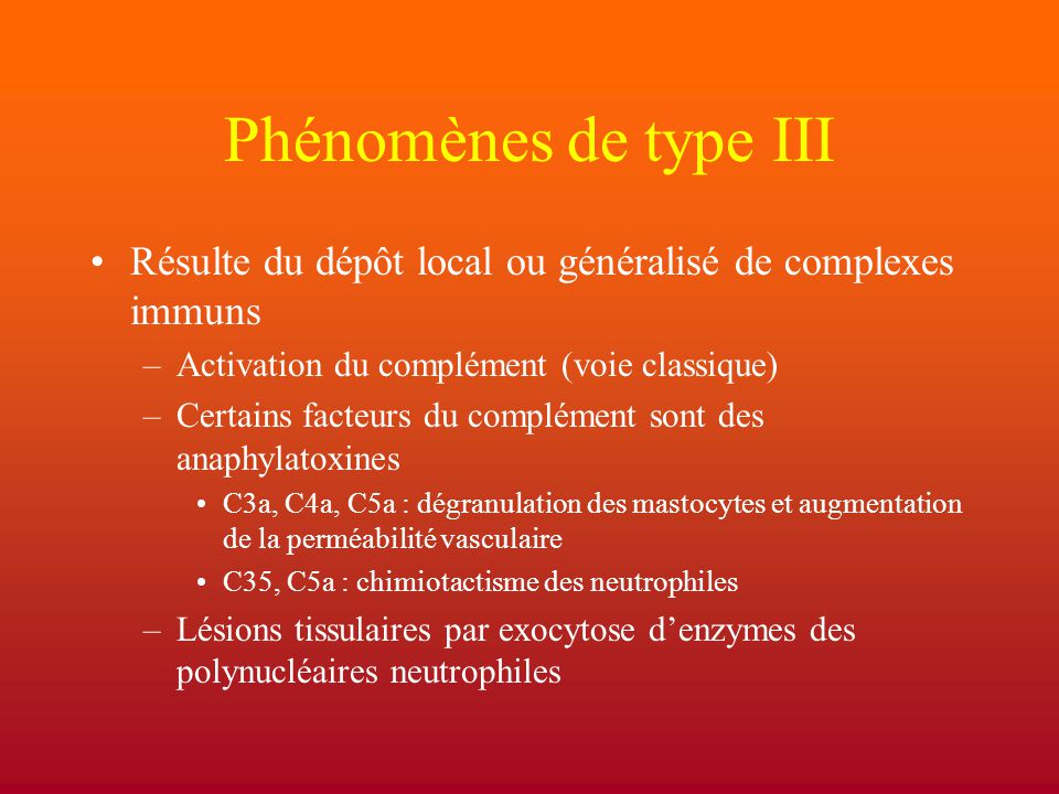 Phénomènes de type III Résulte du dépôt local ou généralisé de complexes immuns. Activation du complément (voie classique)