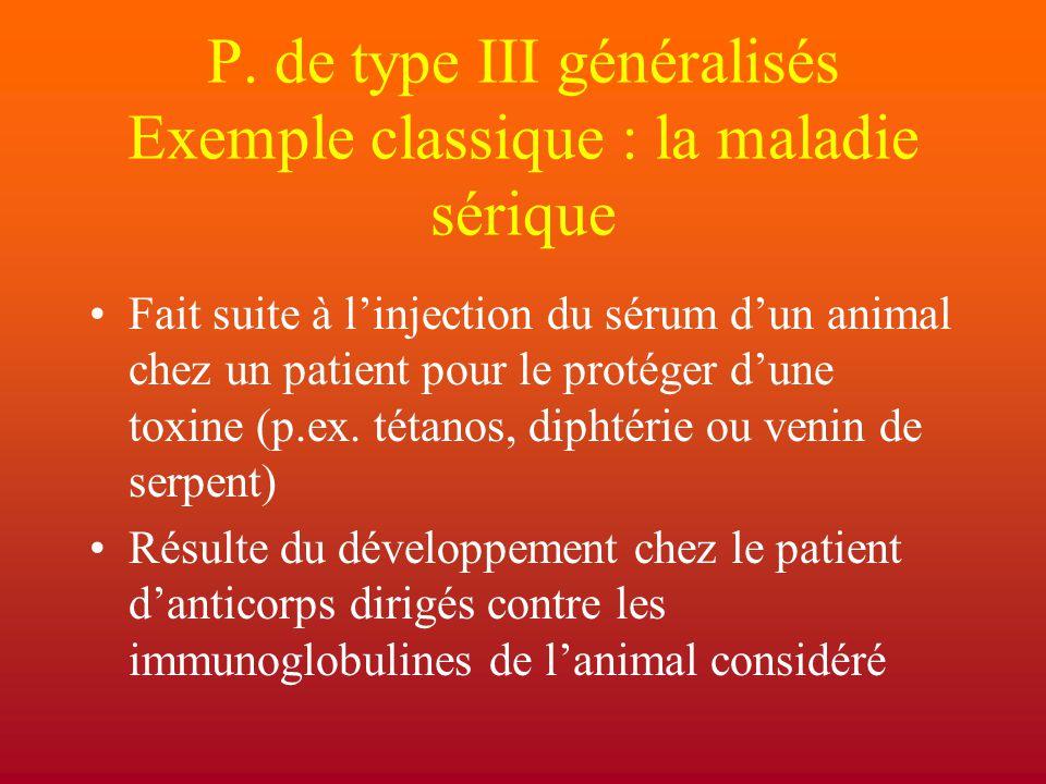 P. de type III généralisés Exemple classique : la maladie sérique