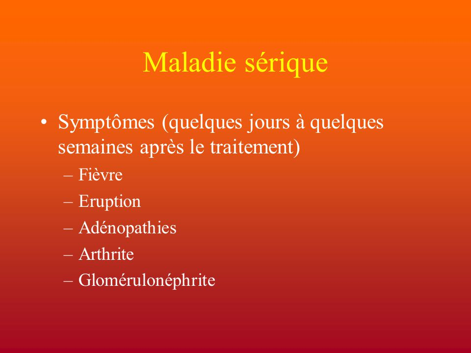 Maladie sérique Symptômes (quelques jours à quelques semaines après le traitement) Fièvre. Eruption.