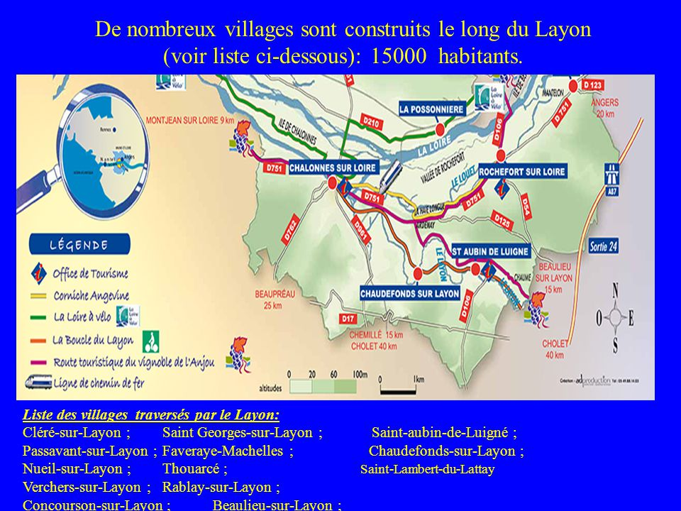 De nombreux villages sont construits le long du Layon (voir liste ci-dessous): 15000 habitants.