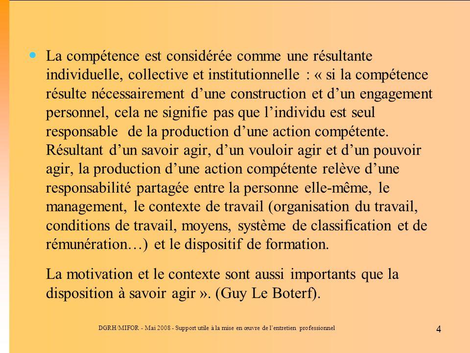 La compétence est considérée comme une résultante individuelle, collective et institutionnelle : « si la compétence résulte nécessairement d'une construction et d'un engagement personnel, cela ne signifie pas que l'individu est seul responsable de la production d'une action compétente. Résultant d'un savoir agir, d'un vouloir agir et d'un pouvoir agir, la production d'une action compétente relève d'une responsabilité partagée entre la personne elle-même, le management, le contexte de travail (organisation du travail, conditions de travail, moyens, système de classification et de rémunération…) et le dispositif de formation.