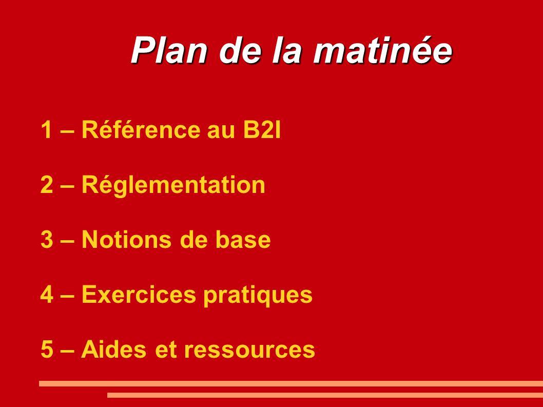 Plan de la matinée 1 – Référence au B2I 2 – Réglementation