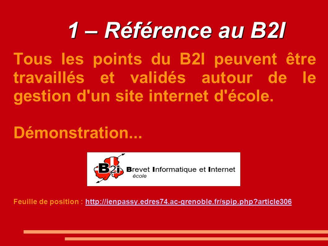 1 – Référence au B2I Tous les points du B2I peuvent être travaillés et validés autour de le gestion d un site internet d école.