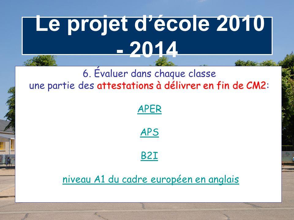 Le projet d'école 2010 - 2014 6. Évaluer dans chaque classe
