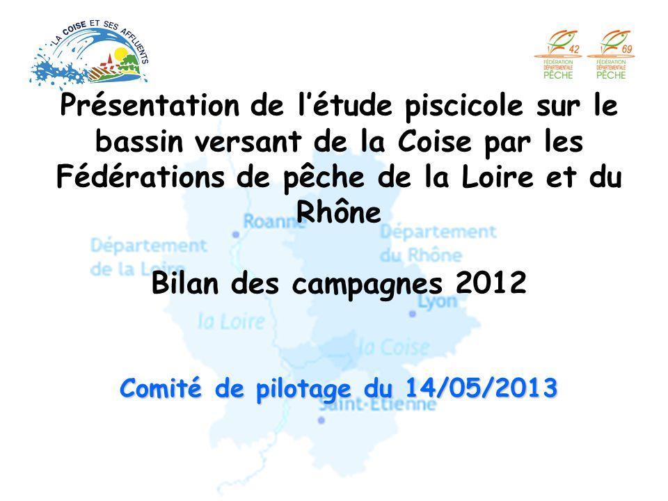 Présentation de l'étude piscicole sur le bassin versant de la Coise par les Fédérations de pêche de la Loire et du Rhône Bilan des campagnes 2012 Comité de pilotage du 14/05/2013