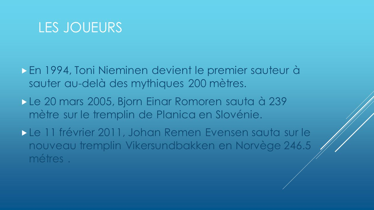 Les joueurs En 1994, Toni Nieminen devient le premier sauteur à sauter au-delà des mythiques 200 mètres.