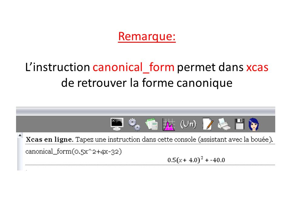 Remarque: L'instruction canonical_form permet dans xcas de retrouver la forme canonique