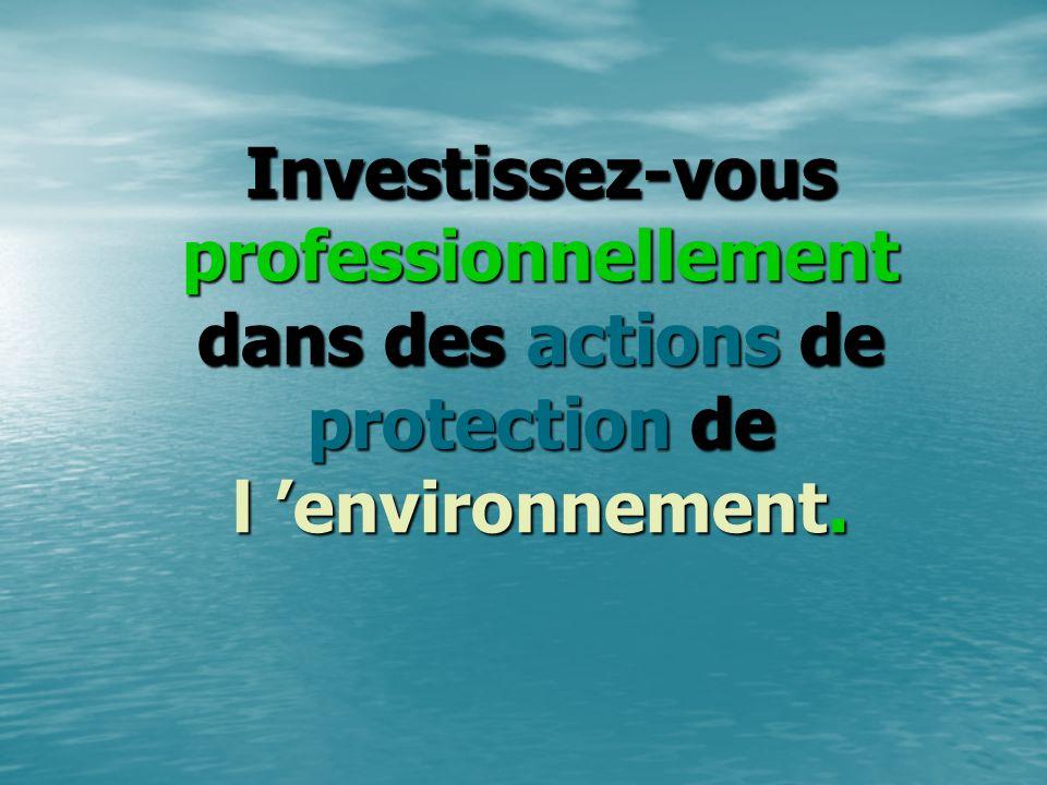 Investissez-vous professionnellement dans des actions de protection de l 'environnement.