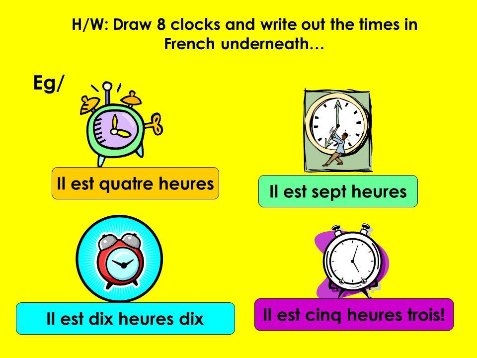 Eg/ Il est quatre heures Il est sept heures Il est cinq heures trois!