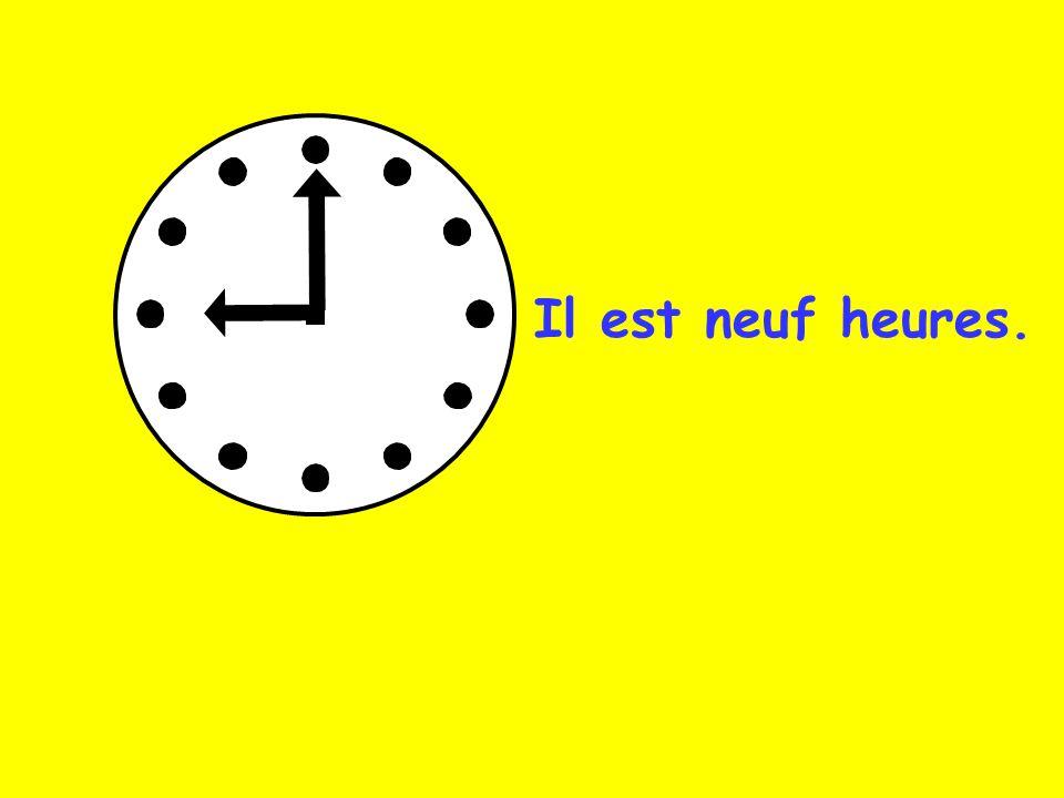 Il est neuf heures.