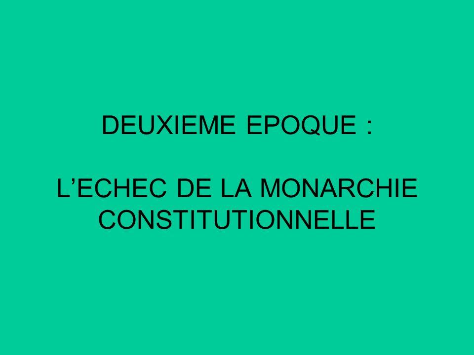 DEUXIEME EPOQUE : L'ECHEC DE LA MONARCHIE CONSTITUTIONNELLE