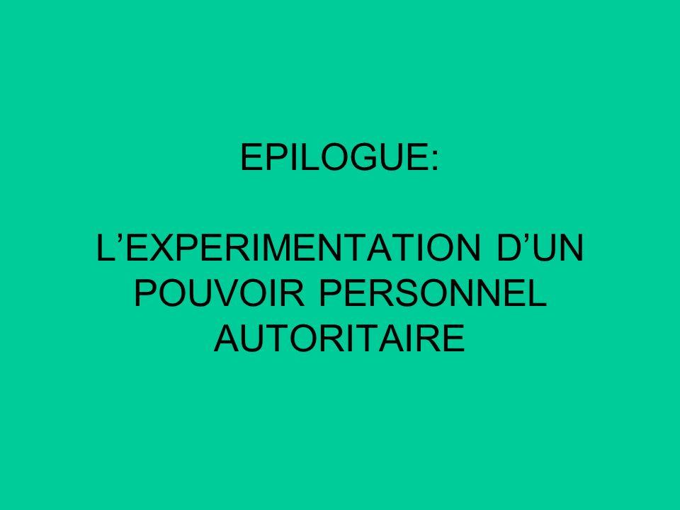 EPILOGUE: L'EXPERIMENTATION D'UN POUVOIR PERSONNEL AUTORITAIRE