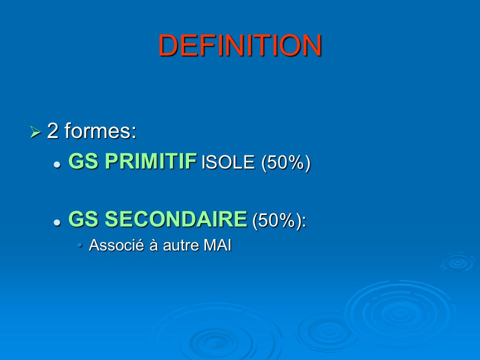 DEFINITION 2 formes: GS PRIMITIF ISOLE (50%) GS SECONDAIRE (50%):