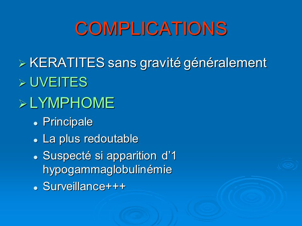 COMPLICATIONS LYMPHOME KERATITES sans gravité généralement UVEITES