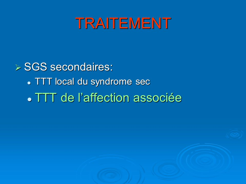 TRAITEMENT TTT de l'affection associée SGS secondaires: