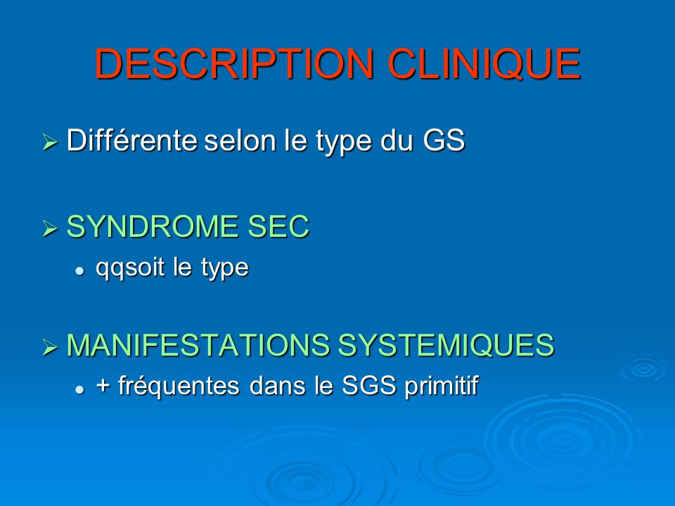 DESCRIPTION CLINIQUE Différente selon le type du GS SYNDROME SEC