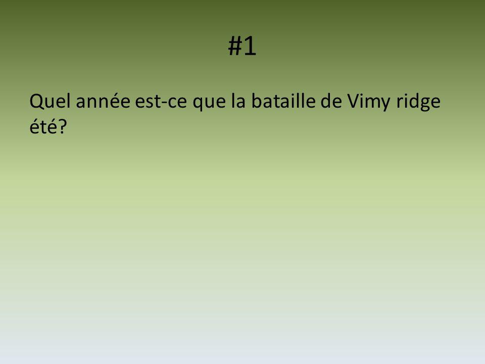 #1 Quel année est-ce que la bataille de Vimy ridge été