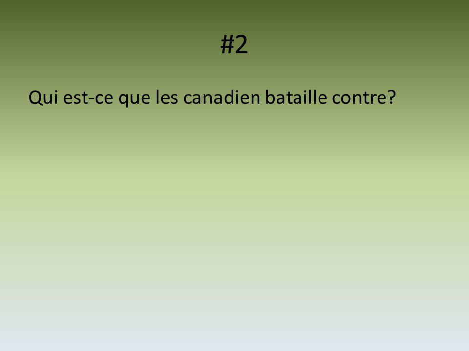 #2 Qui est-ce que les canadien bataille contre