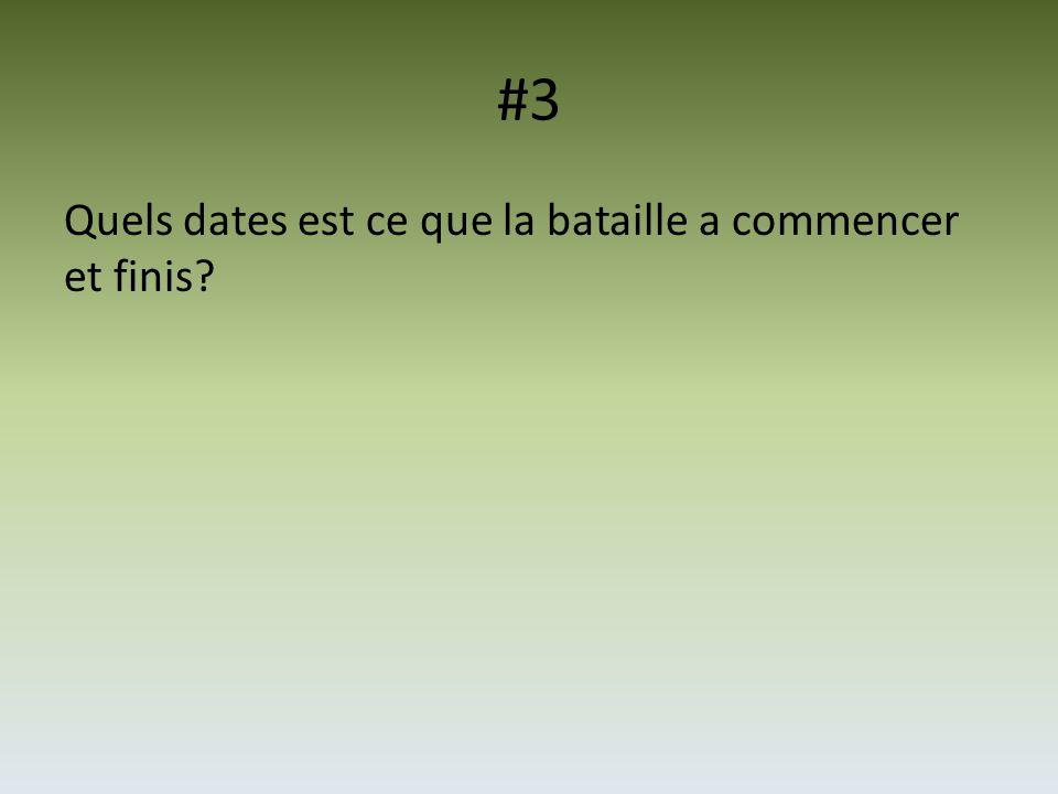 #3 Quels dates est ce que la bataille a commencer et finis