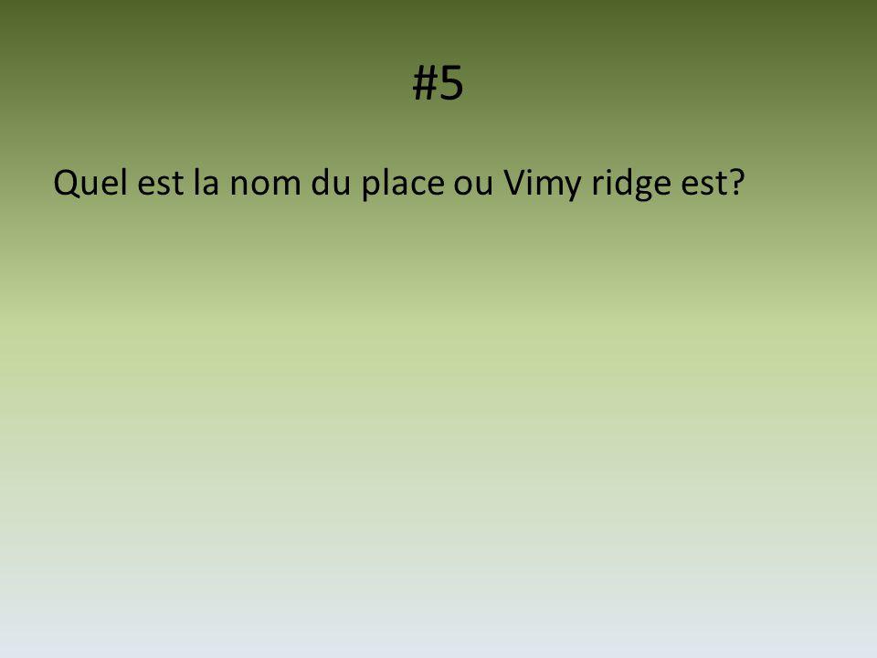 #5 Quel est la nom du place ou Vimy ridge est