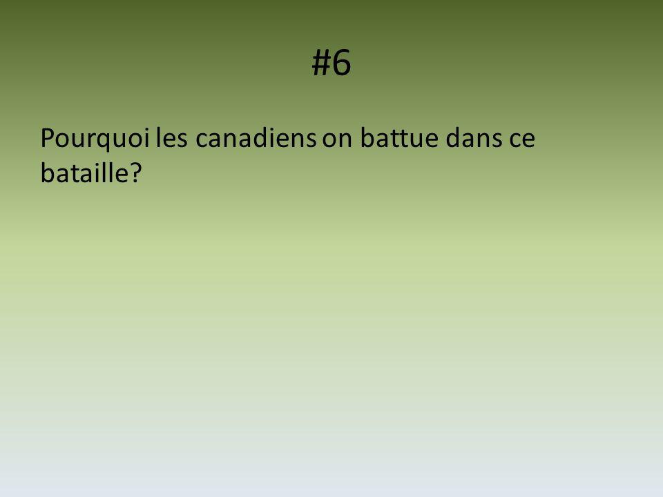 #6 Pourquoi les canadiens on battue dans ce bataille