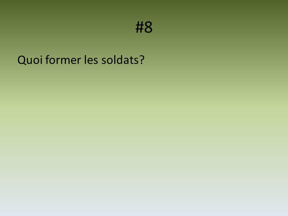 #8 Quoi former les soldats