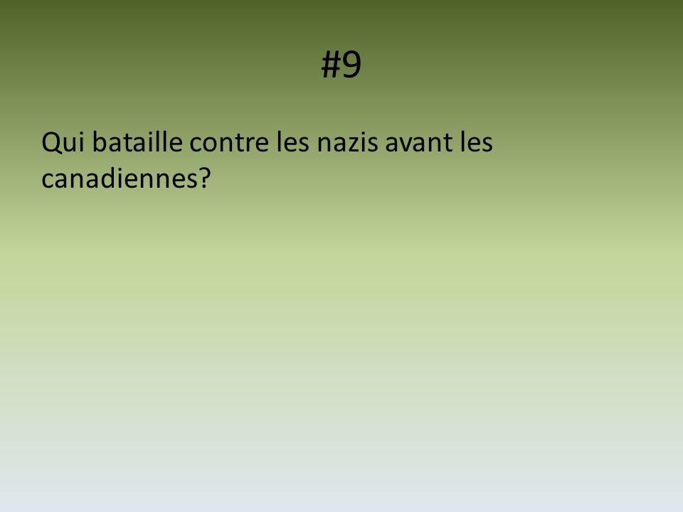 #9 Qui bataille contre les nazis avant les canadiennes