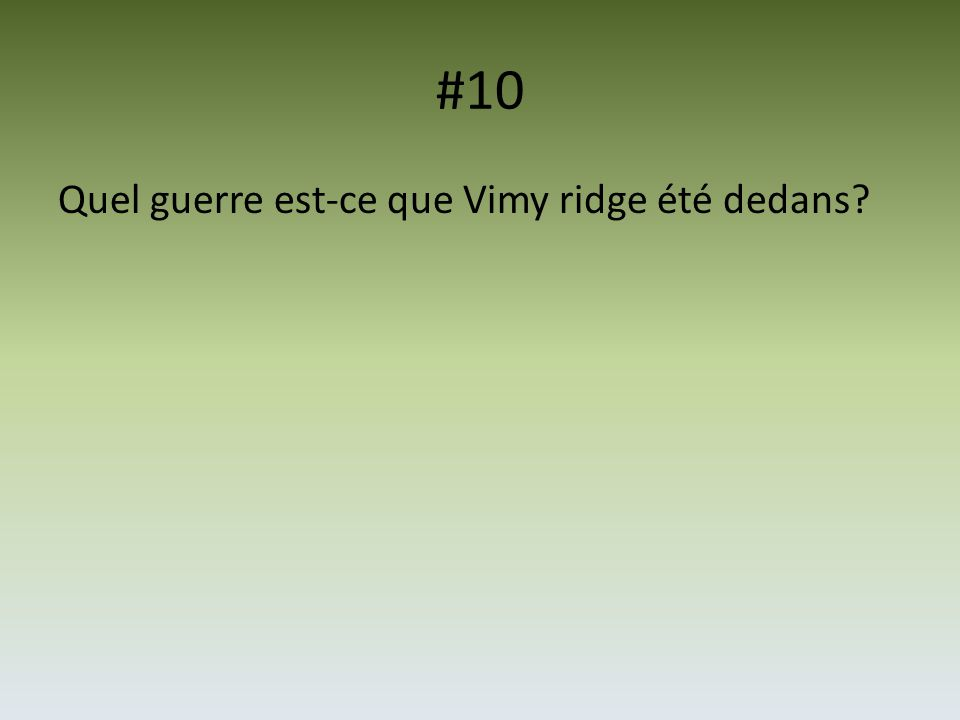 #10 Quel guerre est-ce que Vimy ridge été dedans