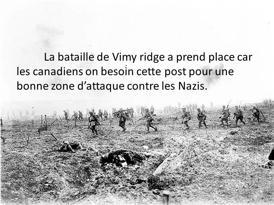 La bataille de Vimy ridge a prend place car les canadiens on besoin cette post pour une bonne zone d'attaque contre les Nazis.