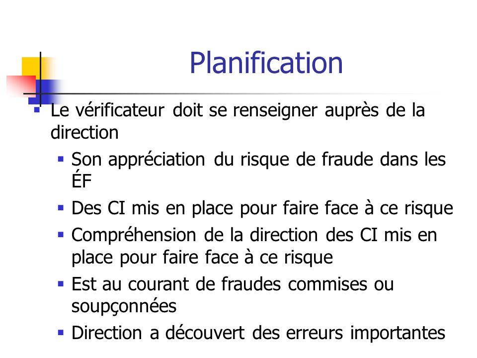 Planification Le vérificateur doit se renseigner auprès de la direction. Son appréciation du risque de fraude dans les ÉF.