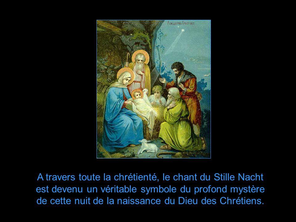 A travers toute la chrétienté, le chant du Stille Nacht est devenu un véritable symbole du profond mystère de cette nuit de la naissance du Dieu des Chrétiens.