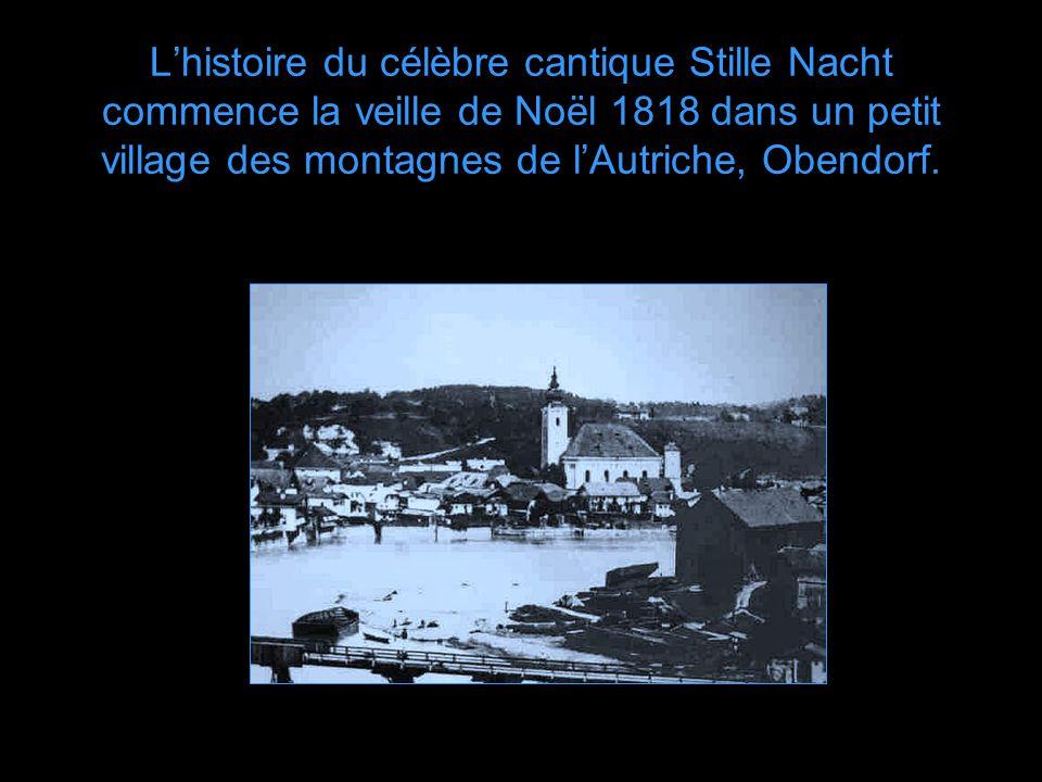 L'histoire du célèbre cantique Stille Nacht commence la veille de Noël 1818 dans un petit village des montagnes de l'Autriche, Obendorf.