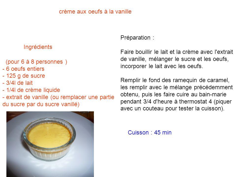 (pour 6 à 8 personnes )- 6 oeufs entiers. - 125 g de sucre. - 3/4l de lait. - 1/4l de crème liquide.