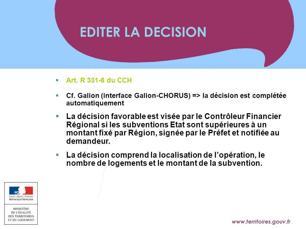 EDITER LA DECISION Art. R 331-6 du CCH. Cf. Galion (interface Galion-CHORUS) => la décision est complétée automatiquement.