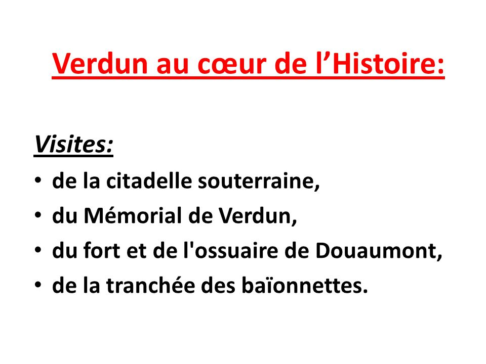 Visites: de la citadelle souterraine, du Mémorial de Verdun,