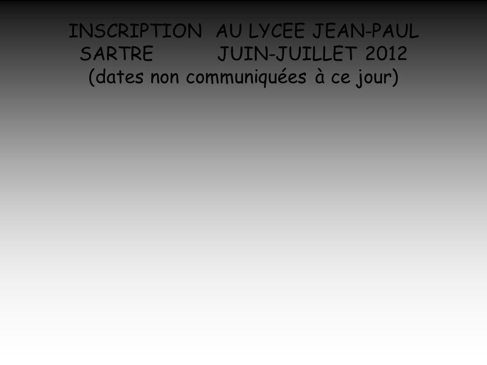 INSCRIPTION AU LYCEE JEAN-PAUL SARTRE JUIN-JUILLET 2012 (dates non communiquées à ce jour)