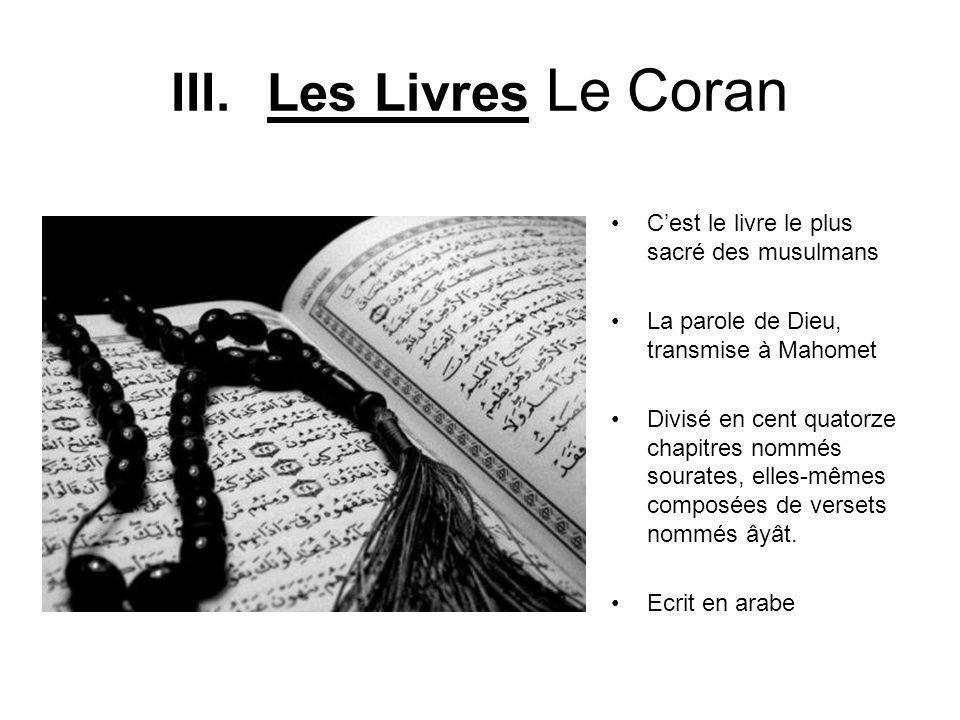 III. Les Livres Le Coran C'est le livre le plus sacré des musulmans