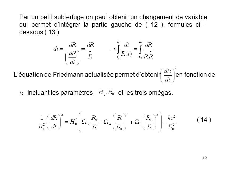 Par un petit subterfuge on peut obtenir un changement de variable qui permet d'intégrer la partie gauche de ( 12 ), formules ci – dessous ( 13 )