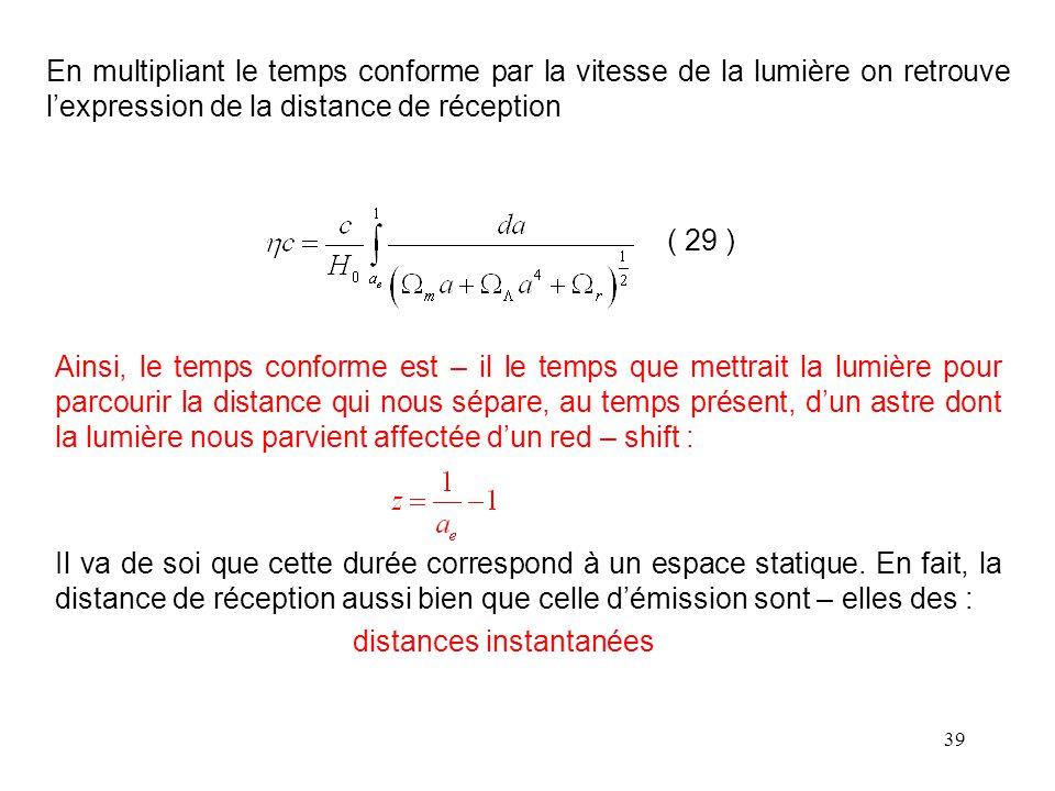 En multipliant le temps conforme par la vitesse de la lumière on retrouve l'expression de la distance de réception