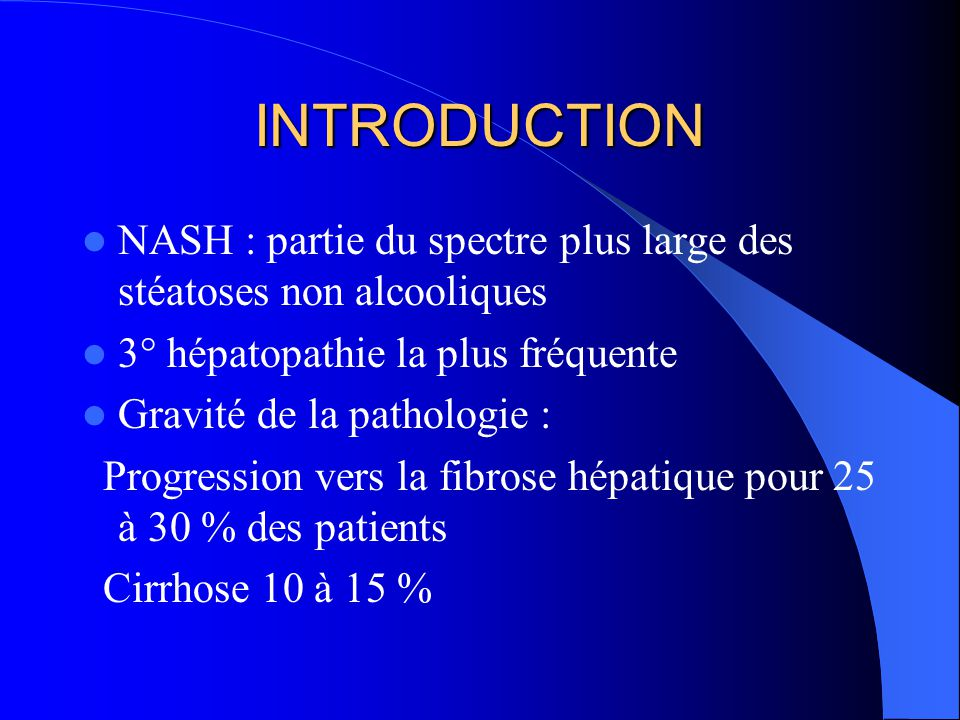 INTRODUCTION NASH : partie du spectre plus large des stéatoses non alcooliques. 3° hépatopathie la plus fréquente.
