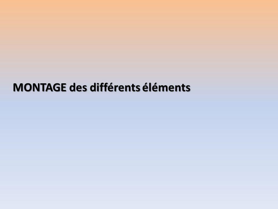 MONTAGE des différents éléments