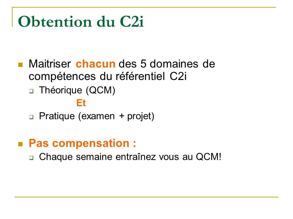 Obtention du C2i Maitriser chacun des 5 domaines de compétences du référentiel C2i. Théorique (QCM)