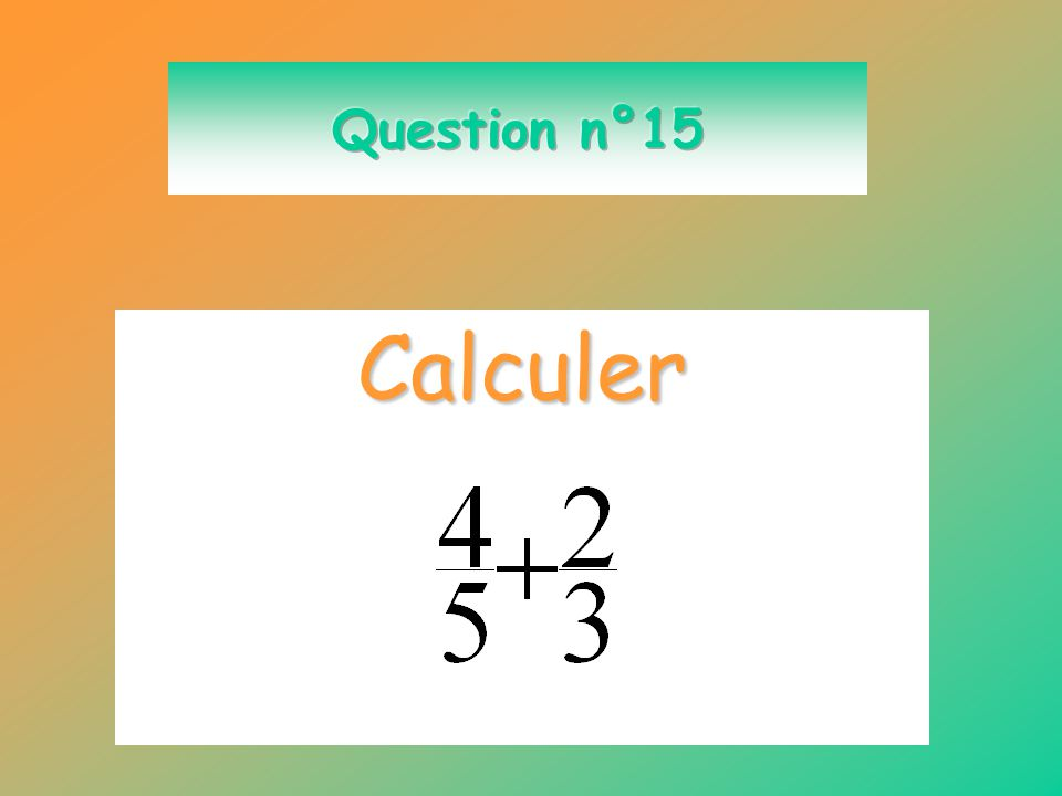 Question n°15 Calculer